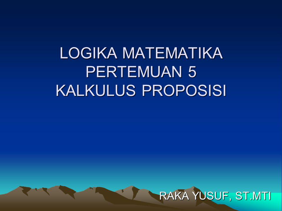 LOGIKA MATEMATIKA PERTEMUAN 5 KALKULUS PROPOSISI