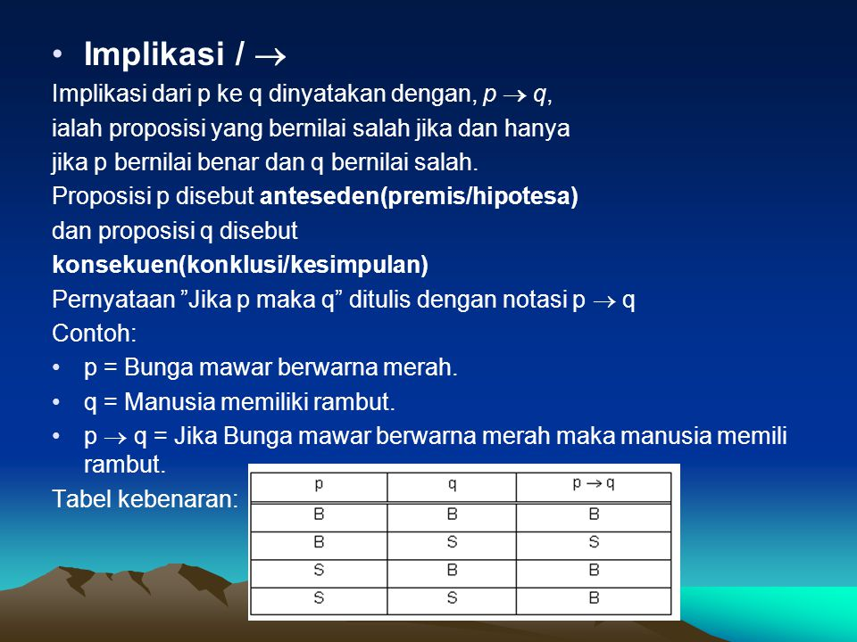 Implikasi /  Implikasi dari p ke q dinyatakan dengan, p  q,