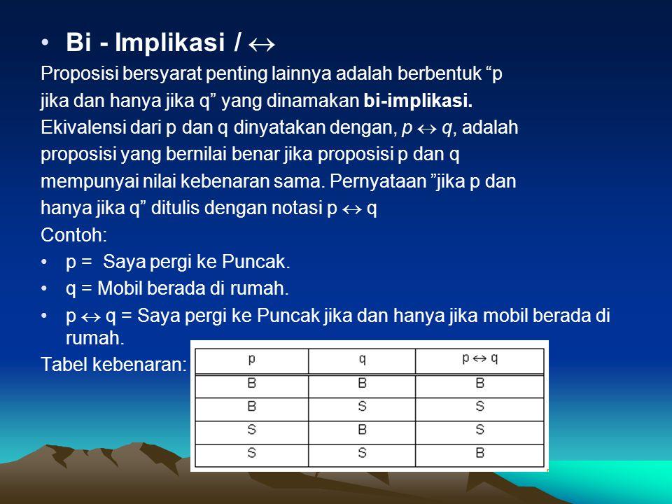 Bi - Implikasi /  Proposisi bersyarat penting lainnya adalah berbentuk p. jika dan hanya jika q yang dinamakan bi-implikasi.