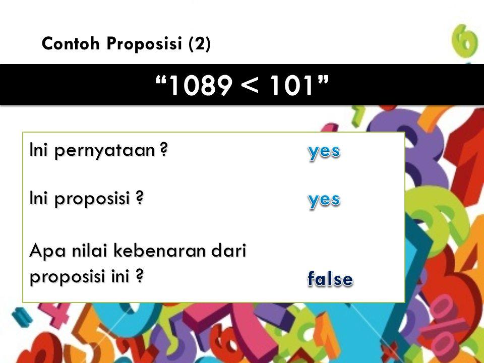 1089 < 101 Ini pernyataan yes Ini proposisi yes