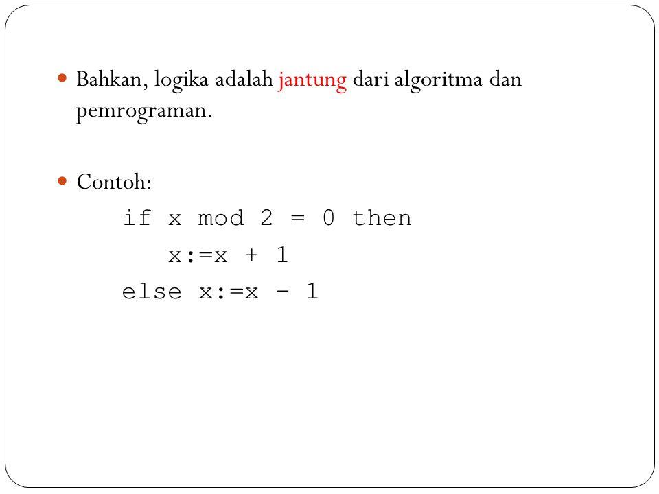 Bahkan, logika adalah jantung dari algoritma dan pemrograman.