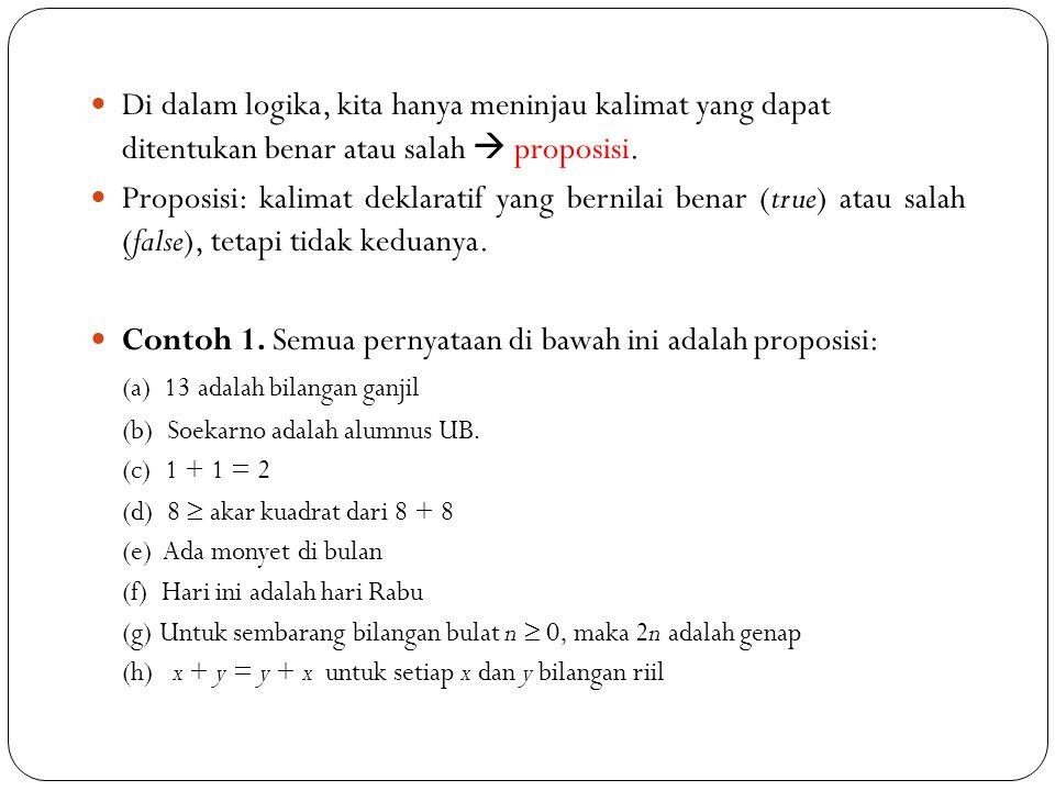 Contoh 1. Semua pernyataan di bawah ini adalah proposisi: