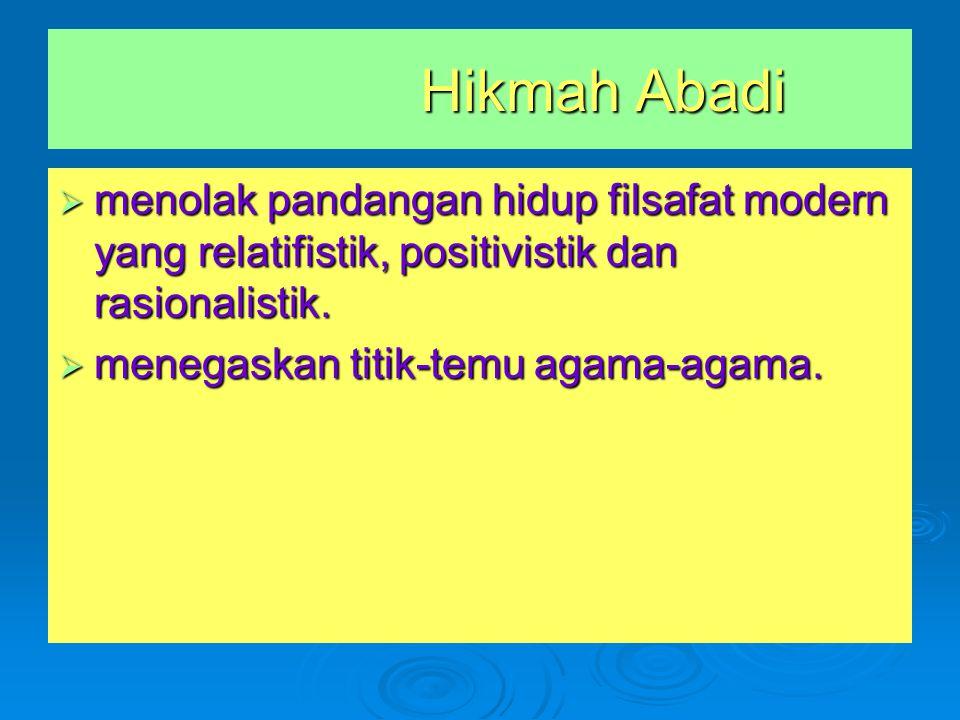 Hikmah Abadi menolak pandangan hidup filsafat modern yang relatifistik, positivistik dan rasionalistik.