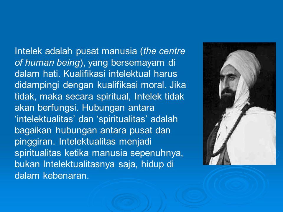 Intelek adalah pusat manusia (the centre of human being), yang bersemayam di dalam hati.