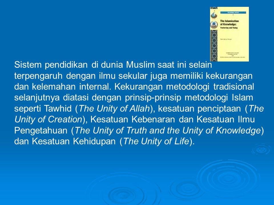 Sistem pendidikan di dunia Muslim saat ini selain terpengaruh dengan ilmu sekular juga memiliki kekurangan dan kelemahan internal.