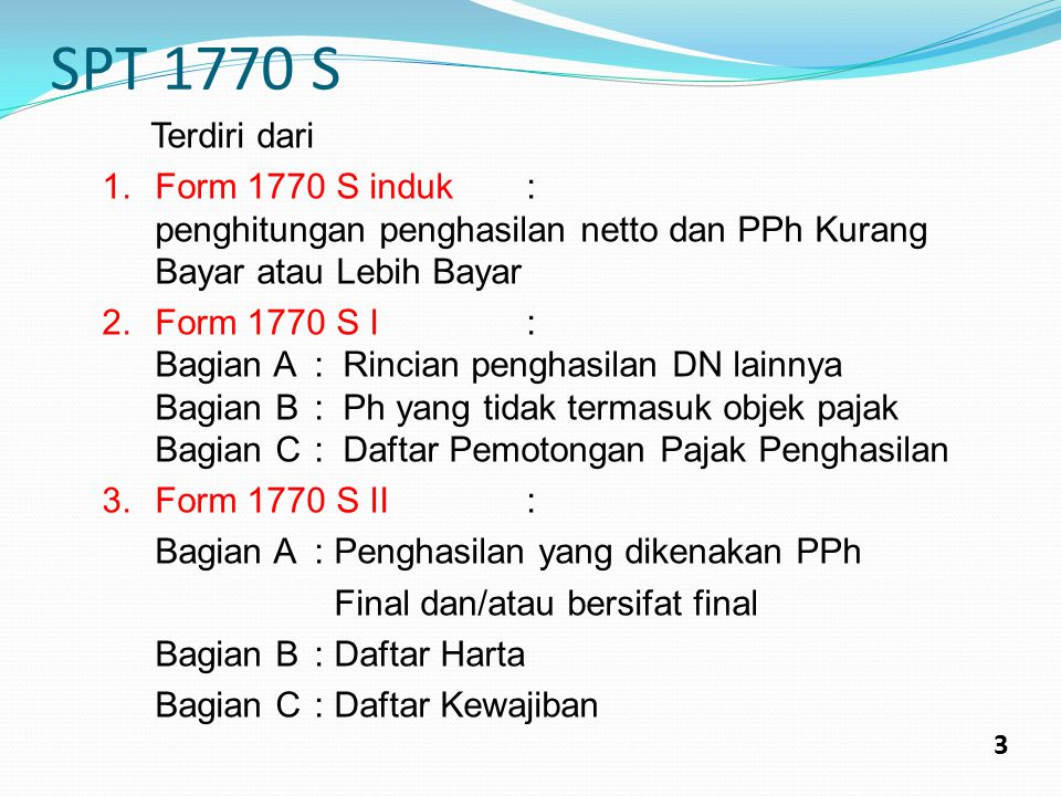 SPT 1770 S Terdiri dari. Form 1770 S induk : penghitungan penghasilan netto dan PPh Kurang Bayar atau Lebih Bayar.