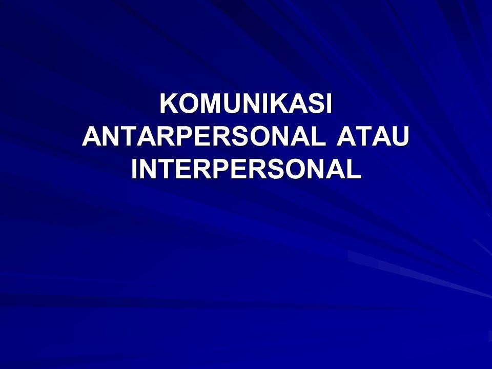 KOMUNIKASI ANTARPERSONAL ATAU INTERPERSONAL