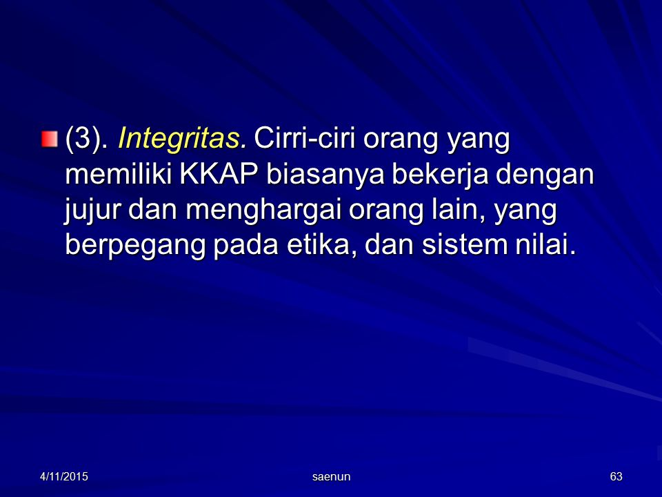 (3). Integritas. Cirri-ciri orang yang memiliki KKAP biasanya bekerja dengan jujur dan menghargai orang lain, yang berpegang pada etika, dan sistem nilai.