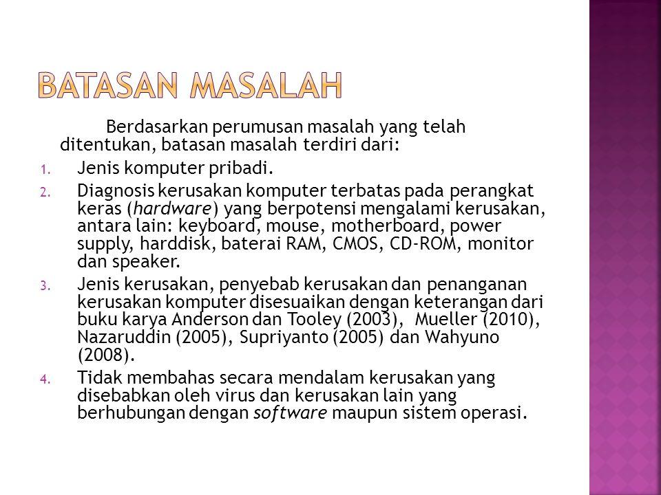 BATASAN MASALAH Berdasarkan perumusan masalah yang telah ditentukan, batasan masalah terdiri dari: