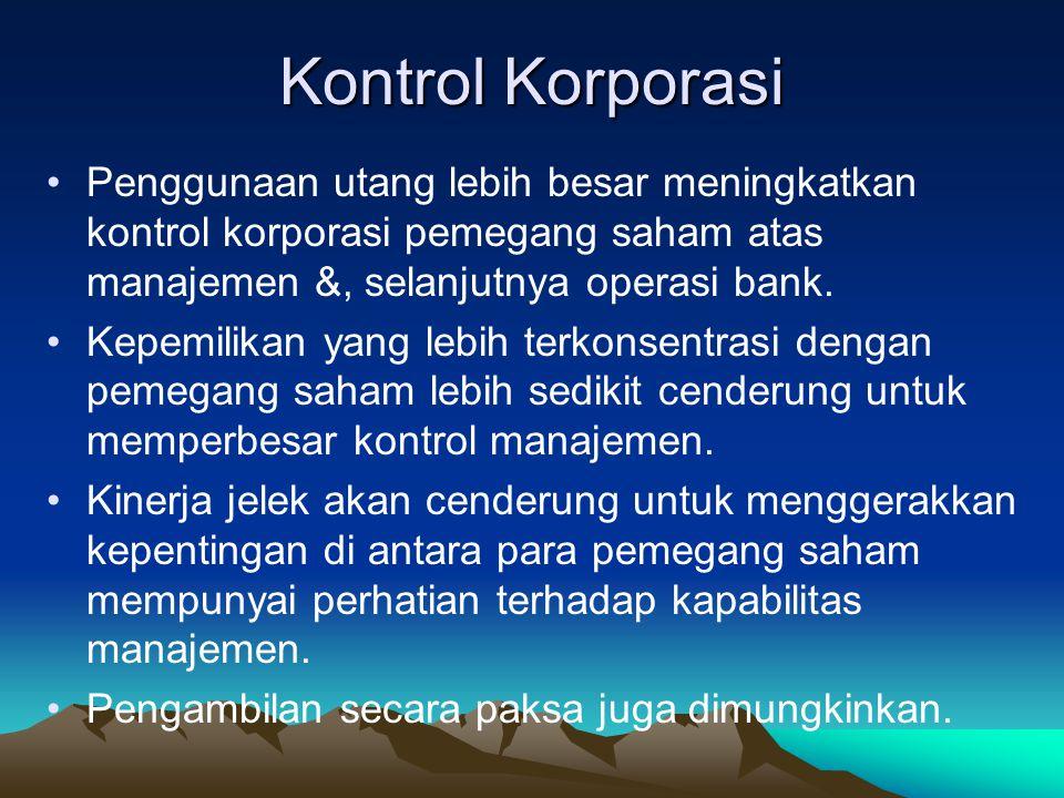 Kontrol Korporasi Penggunaan utang lebih besar meningkatkan kontrol korporasi pemegang saham atas manajemen &, selanjutnya operasi bank.