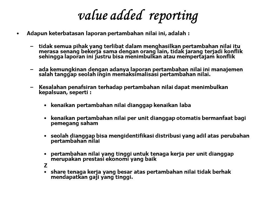 value added reporting Adapun keterbatasan laporan pertambahan nilai ini, adalah :