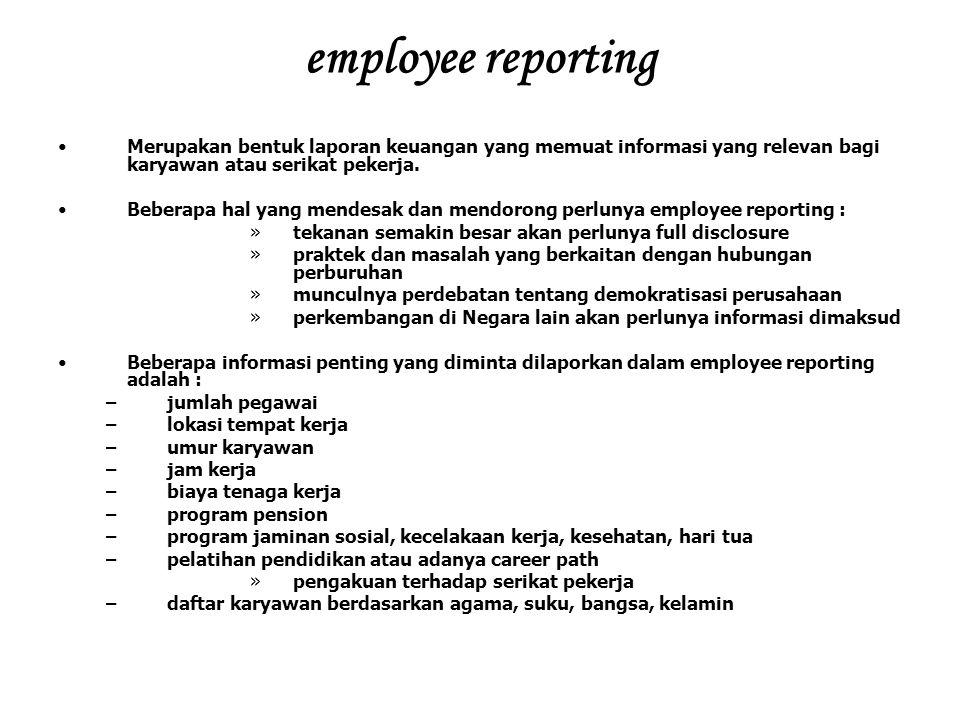 employee reporting Merupakan bentuk laporan keuangan yang memuat informasi yang relevan bagi karyawan atau serikat pekerja.