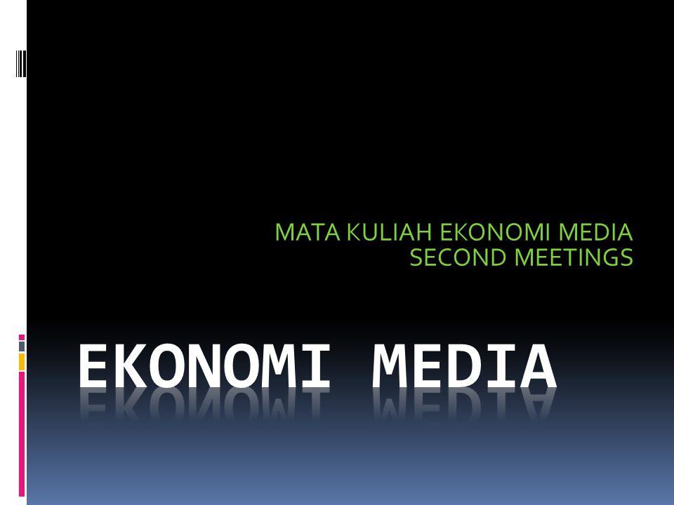 MATA KULIAH EKONOMI MEDIA SECOND MEETINGS