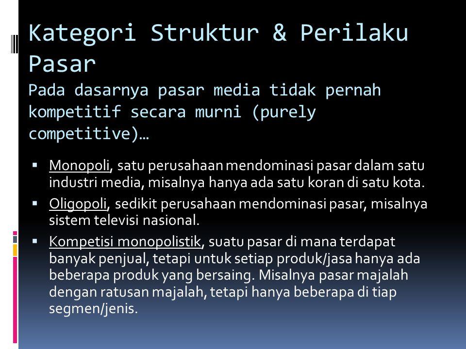 Kategori Struktur & Perilaku Pasar Pada dasarnya pasar media tidak pernah kompetitif secara murni (purely competitive)…