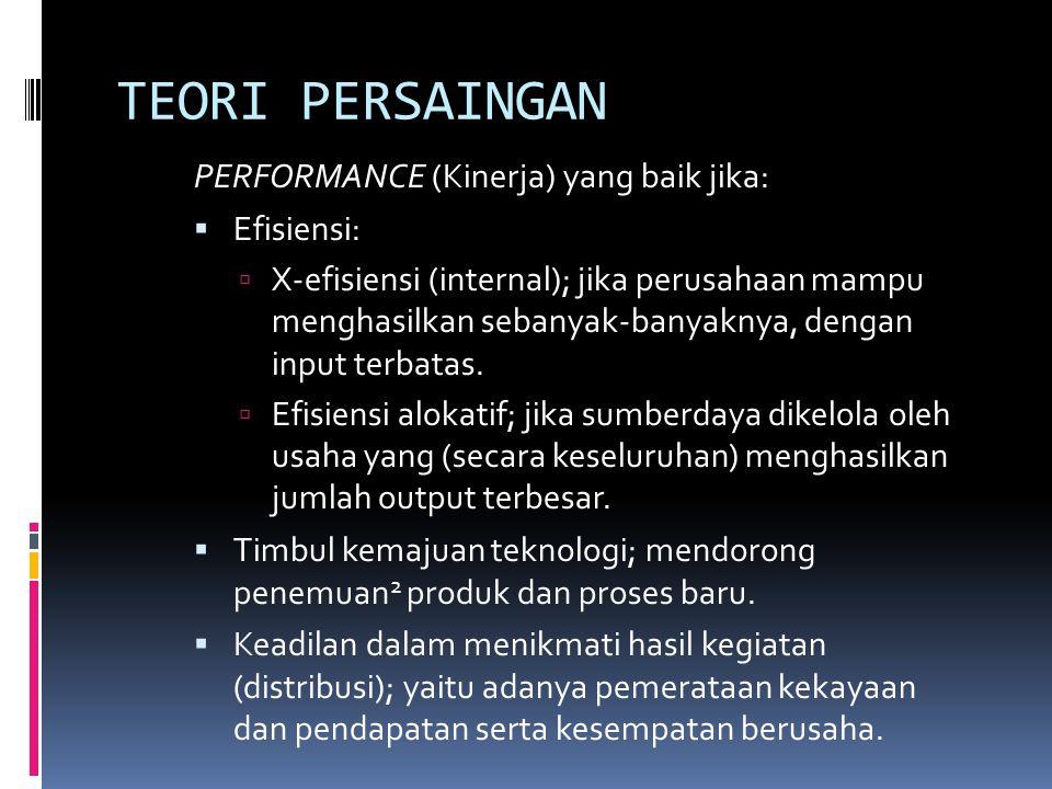 TEORI PERSAINGAN PERFORMANCE (Kinerja) yang baik jika: Efisiensi: