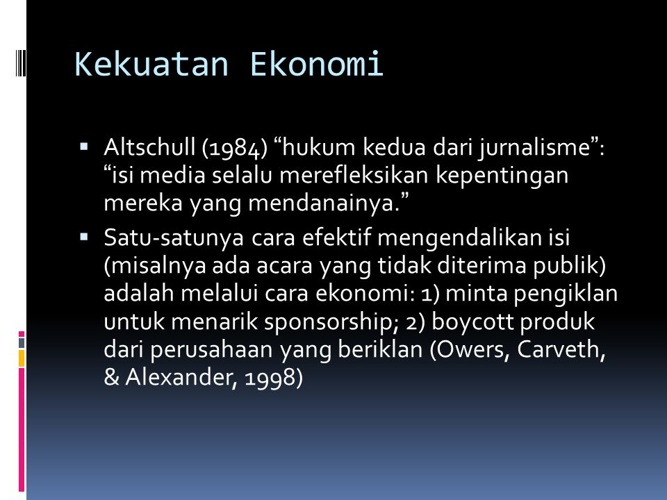 Kekuatan Ekonomi Altschull (1984) hukum kedua dari jurnalisme : isi media selalu merefleksikan kepentingan mereka yang mendanainya.