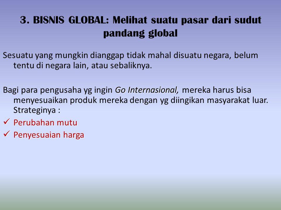 3. BISNIS GLOBAL: Melihat suatu pasar dari sudut pandang global