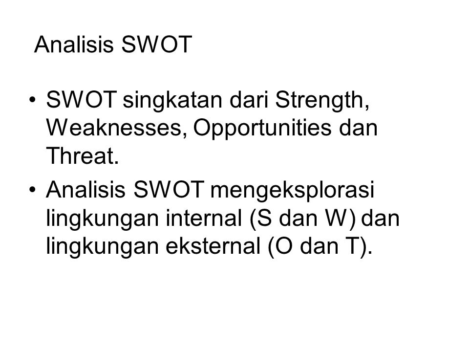 SWOT singkatan dari Strength, Weaknesses, Opportunities dan Threat.