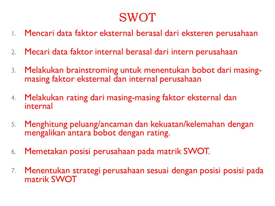 SWOT Mencari data faktor eksternal berasal dari eksteren perusahaan
