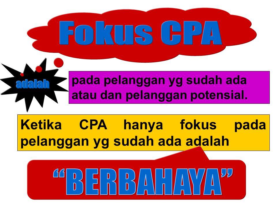 Ketika CPA hanya fokus pada pelanggan yg sudah ada adalah