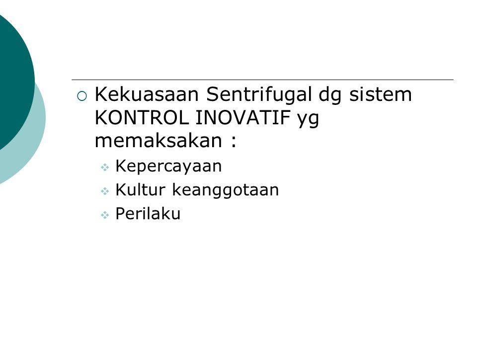 Kekuasaan Sentrifugal dg sistem KONTROL INOVATIF yg memaksakan :