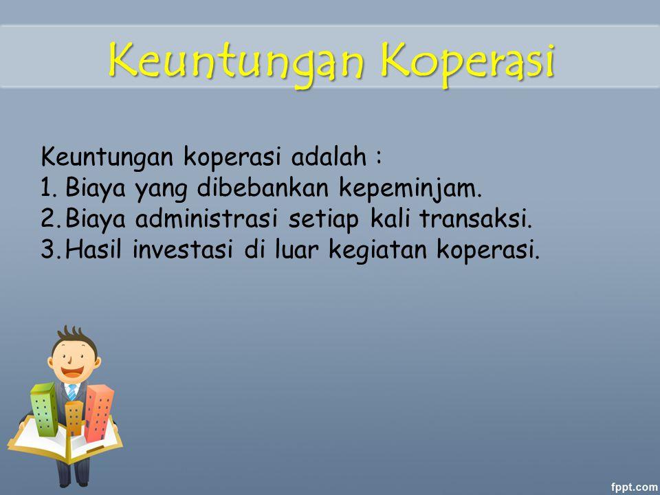 Keuntungan Koperasi Keuntungan koperasi adalah :