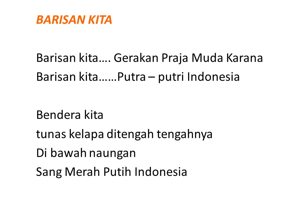 BARISAN KITA Barisan kita…. Gerakan Praja Muda Karana. Barisan kita……Putra – putri Indonesia. Bendera kita.