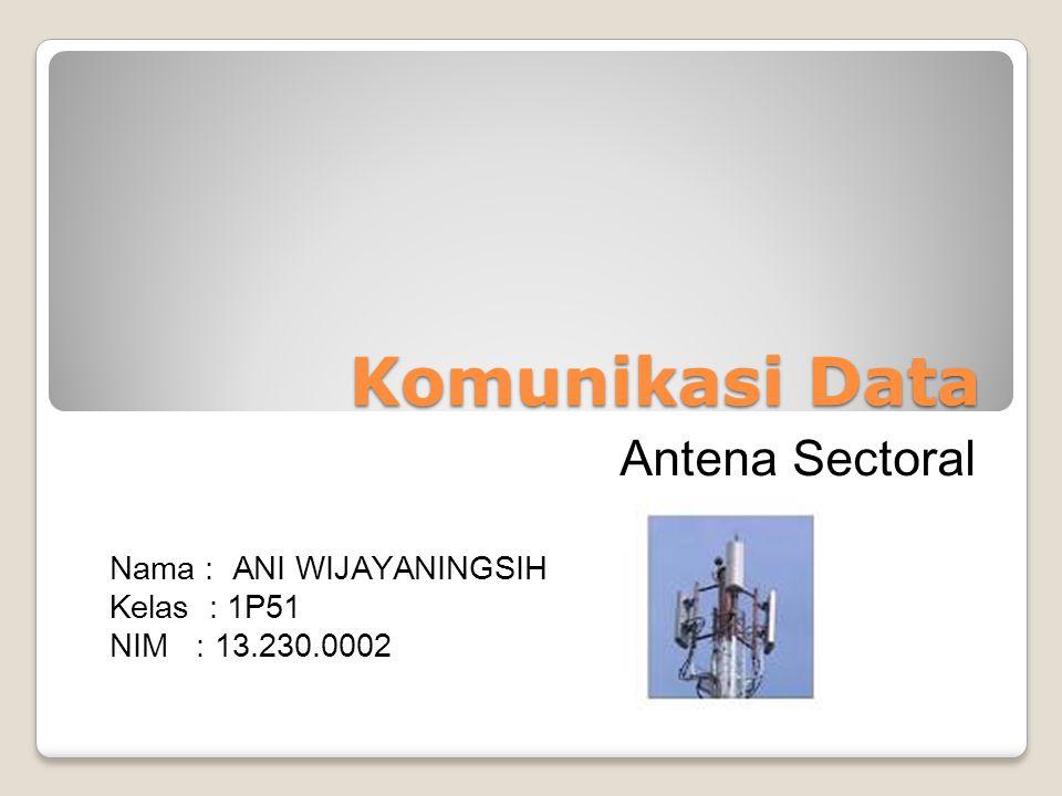 Komunikasi Data Antena Sectoral Nama : ANI WIJAYANINGSIH Kelas : 1P51
