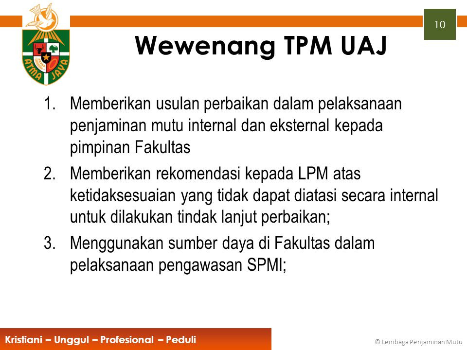 Wewenang TPM UAJ Memberikan usulan perbaikan dalam pelaksanaan penjaminan mutu internal dan eksternal kepada pimpinan Fakultas.
