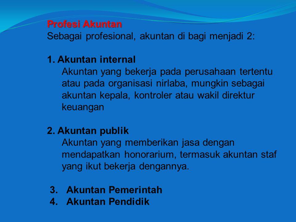 Profesi Akuntan Sebagai profesional, akuntan di bagi menjadi 2: 1. Akuntan internal.