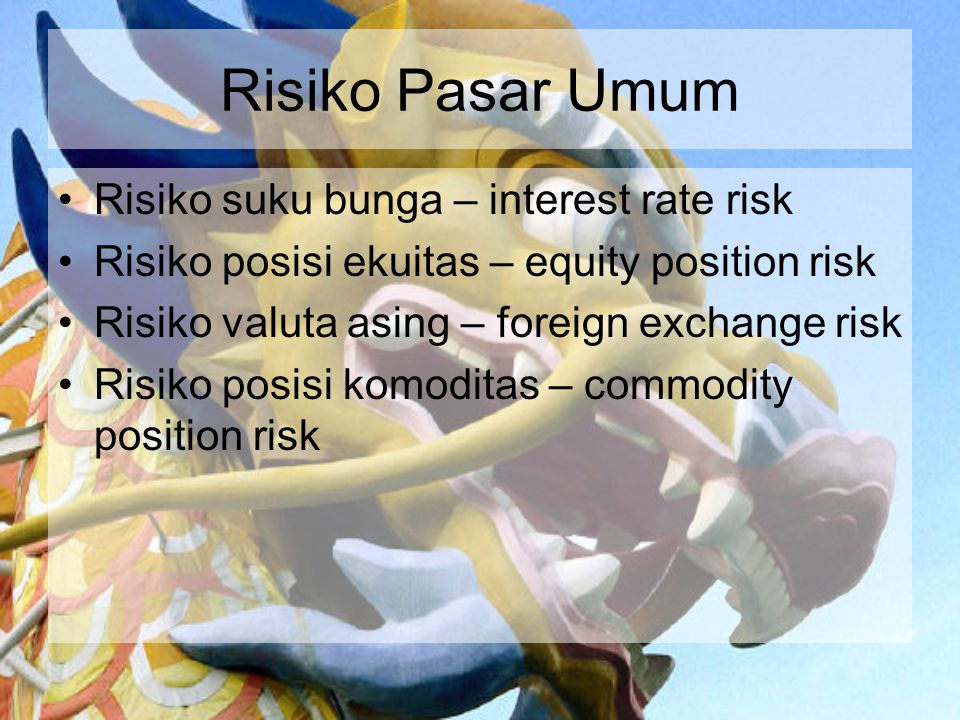 Risiko Pasar Umum Risiko suku bunga – interest rate risk