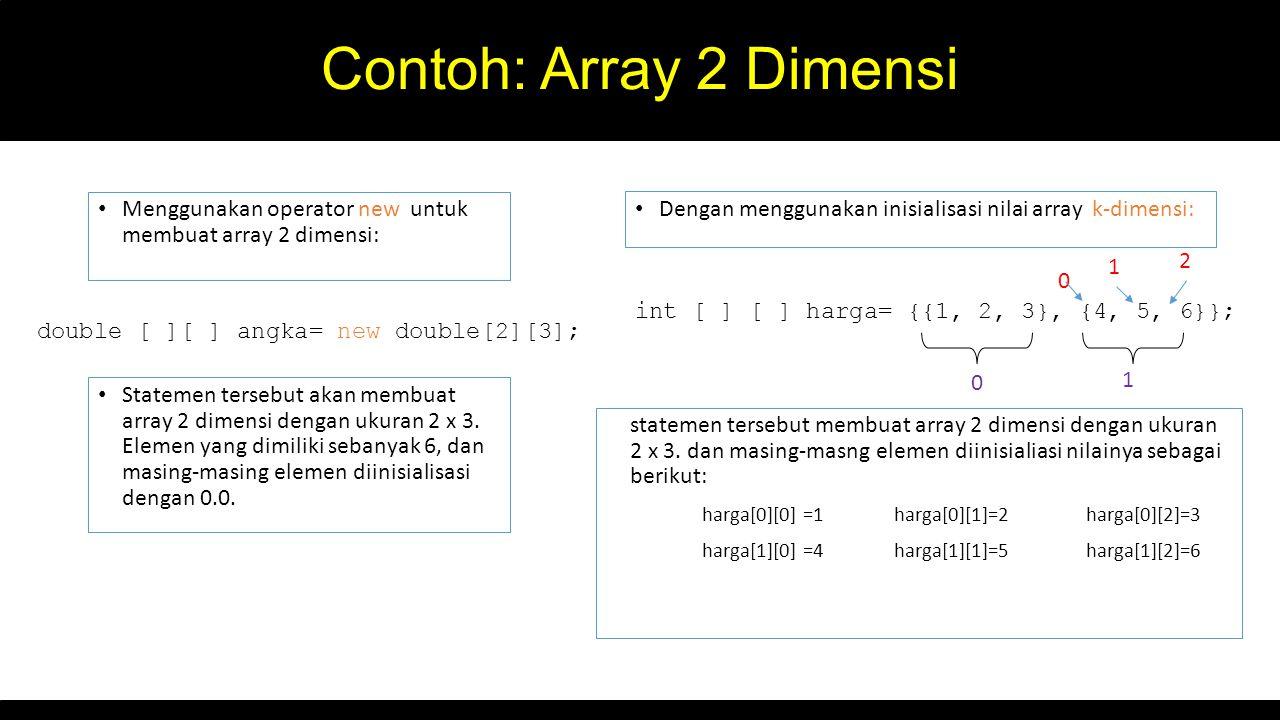 Contoh: Array 2 Dimensi Menggunakan operator new untuk membuat array 2 dimensi: Dengan menggunakan inisialisasi nilai array k-dimensi: