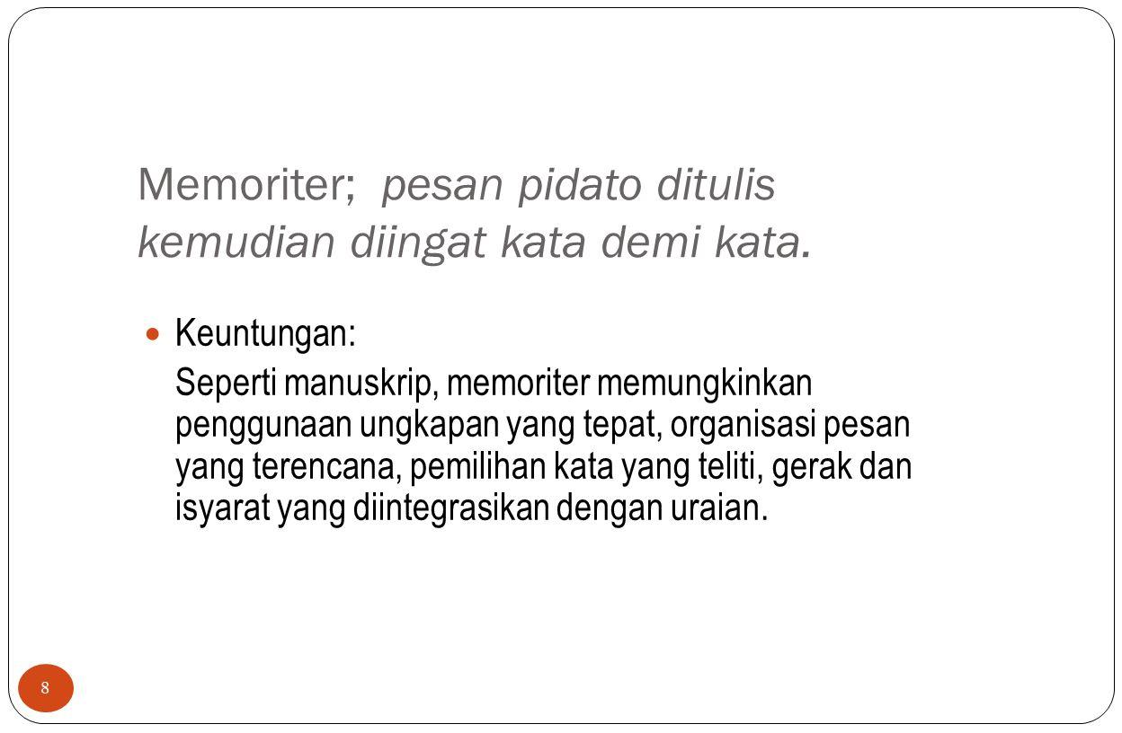 Memoriter; pesan pidato ditulis kemudian diingat kata demi kata.