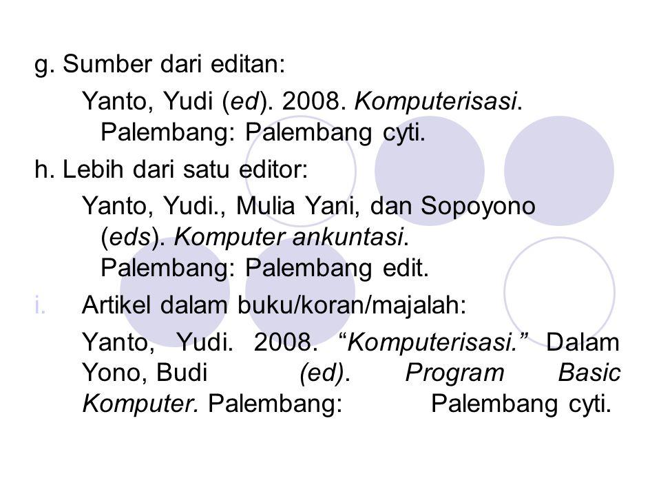 g. Sumber dari editan: Yanto, Yudi (ed). 2008. Komputerisasi. Palembang: Palembang cyti. h. Lebih dari satu editor: