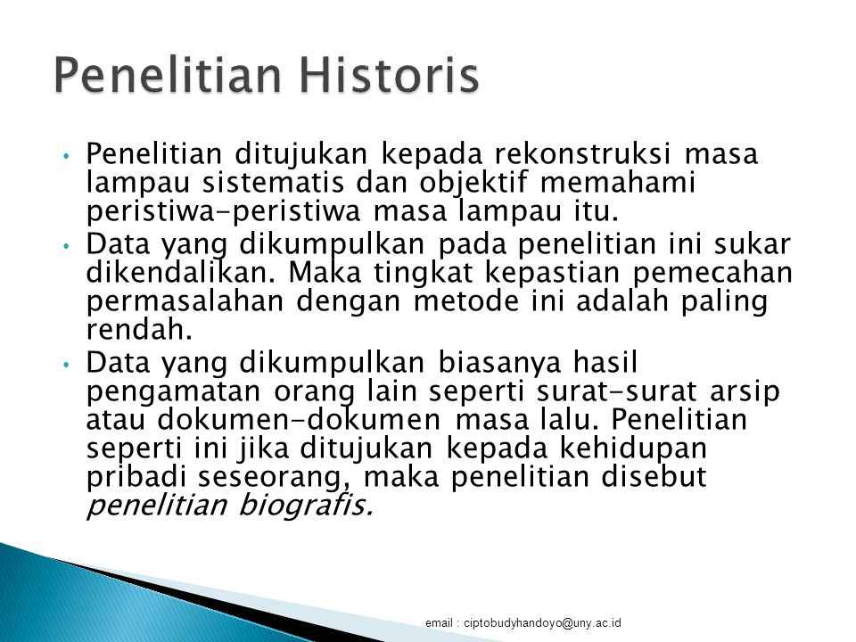Penelitian Historis Penelitian ditujukan kepada rekonstruksi masa lampau sistematis dan objektif memahami peristiwa-peristiwa masa lampau itu.