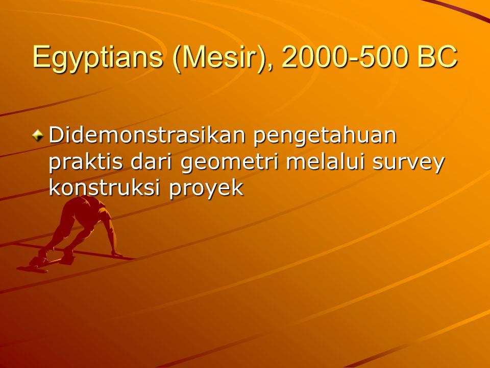 Egyptians (Mesir), 2000-500 BC Didemonstrasikan pengetahuan praktis dari geometri melalui survey konstruksi proyek.