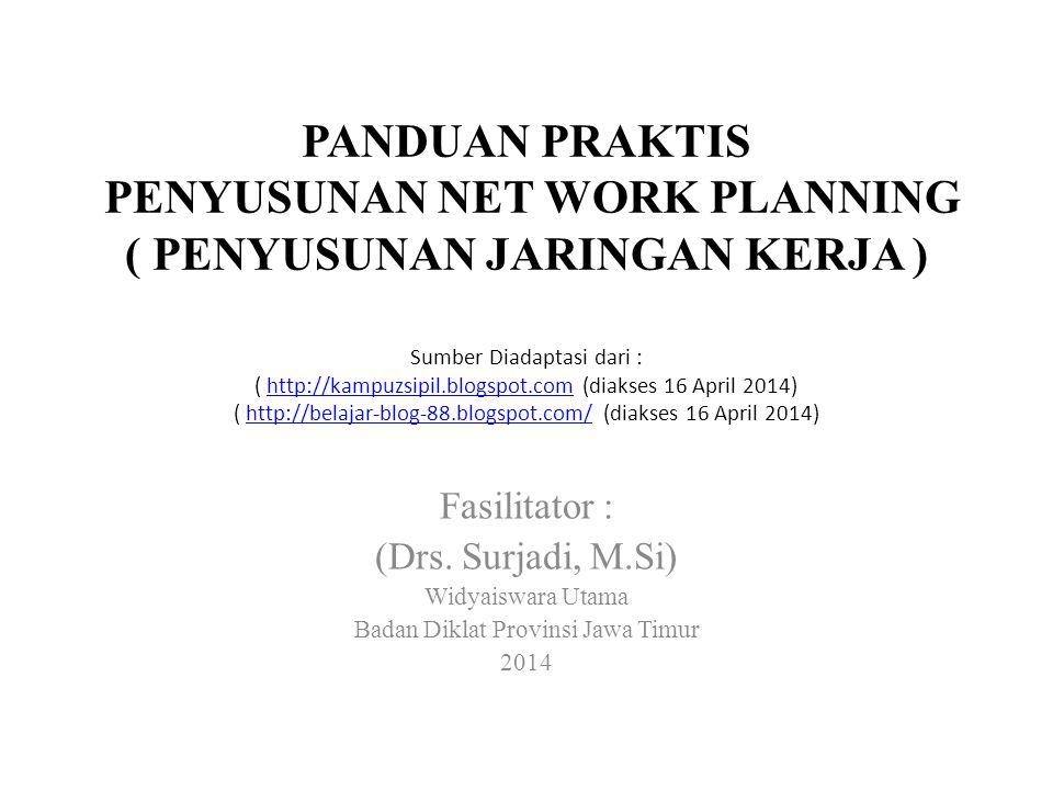 PANDUAN PRAKTIS PENYUSUNAN NET WORK PLANNING ( PENYUSUNAN JARINGAN KERJA )
