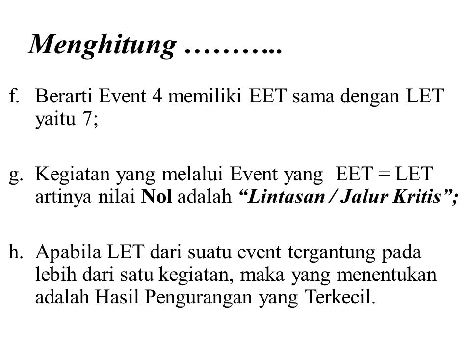 Menghitung ……….. Berarti Event 4 memiliki EET sama dengan LET yaitu 7;