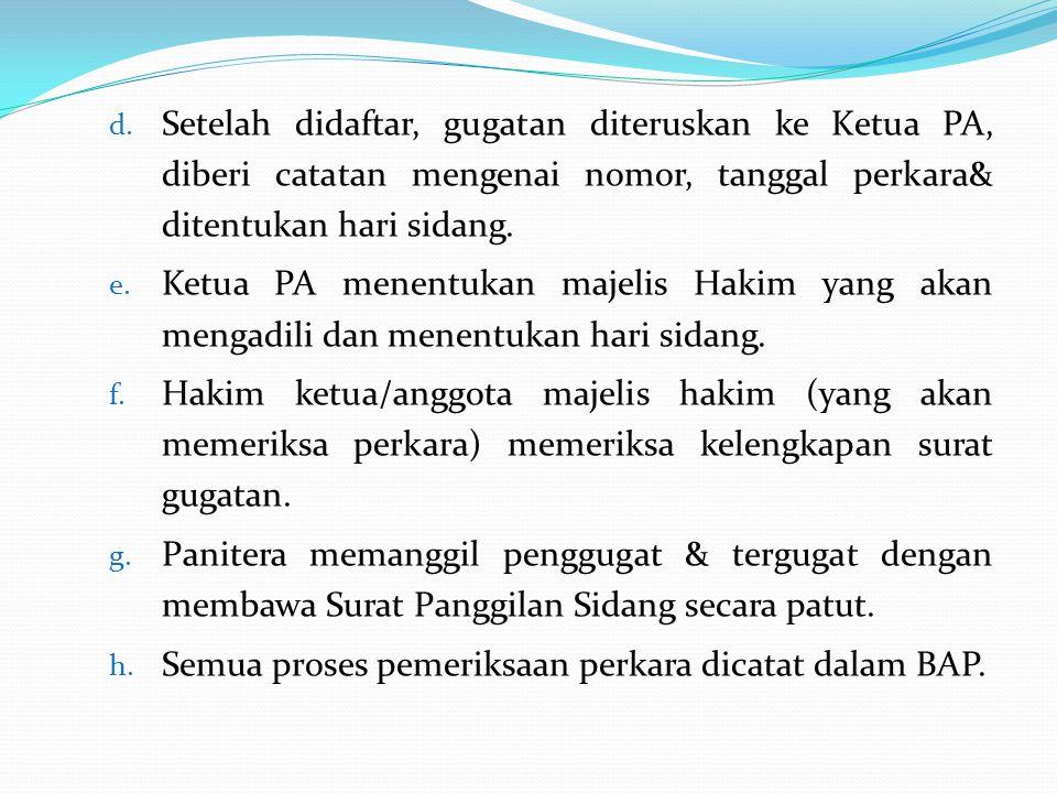 Setelah didaftar, gugatan diteruskan ke Ketua PA, diberi catatan mengenai nomor, tanggal perkara& ditentukan hari sidang.
