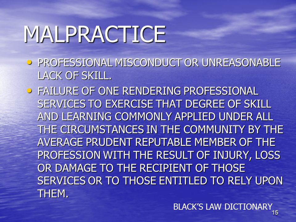 MALPRACTICE PROFESSIONAL MISCONDUCT OR UNREASONABLE LACK OF SKILL.