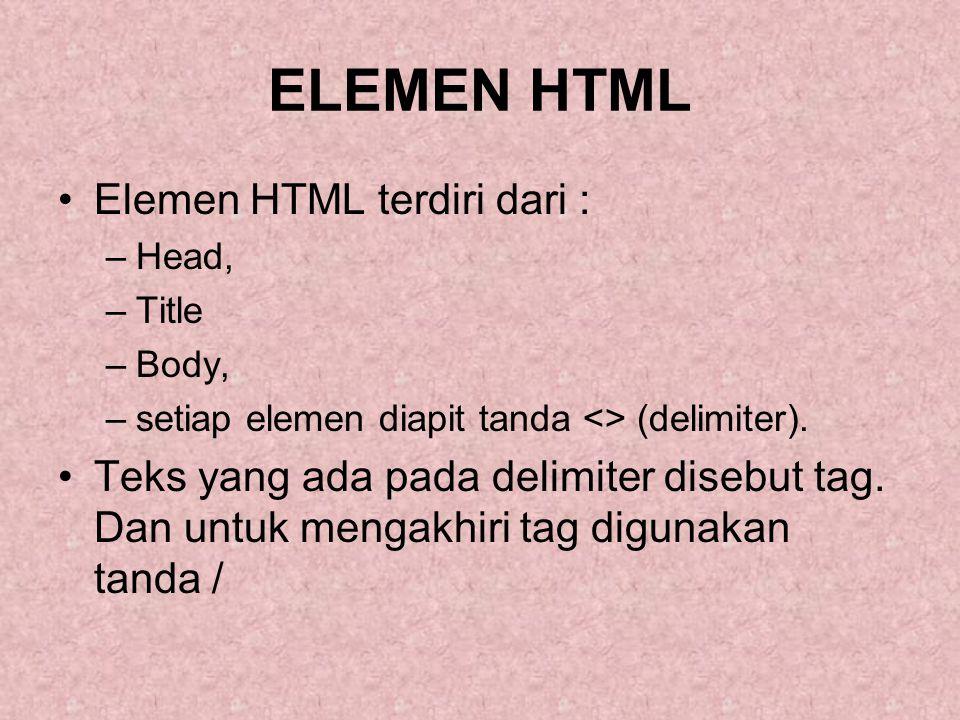ELEMEN HTML Elemen HTML terdiri dari :