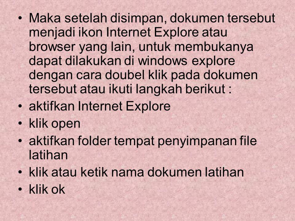 Maka setelah disimpan, dokumen tersebut menjadi ikon Internet Explore atau browser yang lain, untuk membukanya dapat dilakukan di windows explore dengan cara doubel klik pada dokumen tersebut atau ikuti langkah berikut :