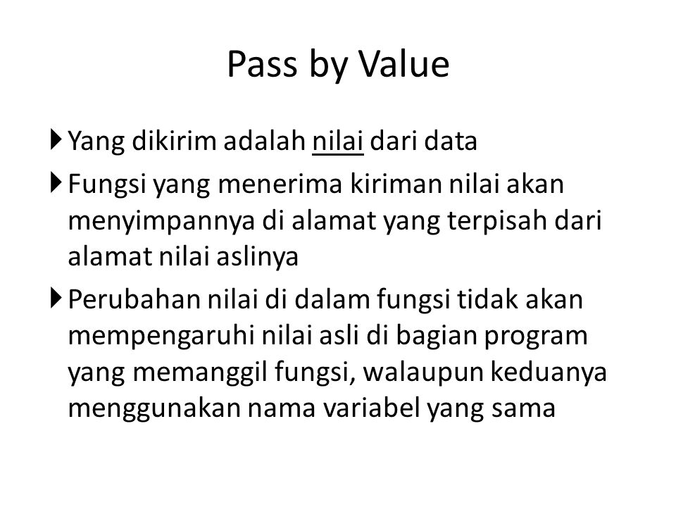 Pass by Value Yang dikirim adalah nilai dari data