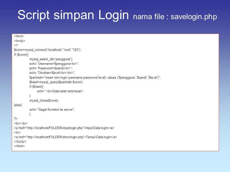 Script simpan Login nama file : savelogin.php