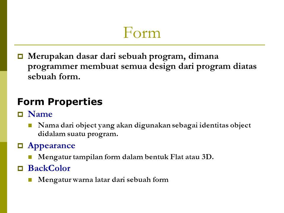 Form Merupakan dasar dari sebuah program, dimana programmer membuat semua design dari program diatas sebuah form.