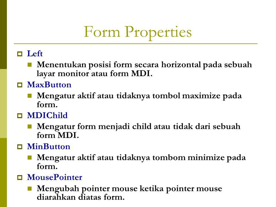 Form Properties Left. Menentukan posisi form secara horizontal pada sebuah layar monitor atau form MDI.