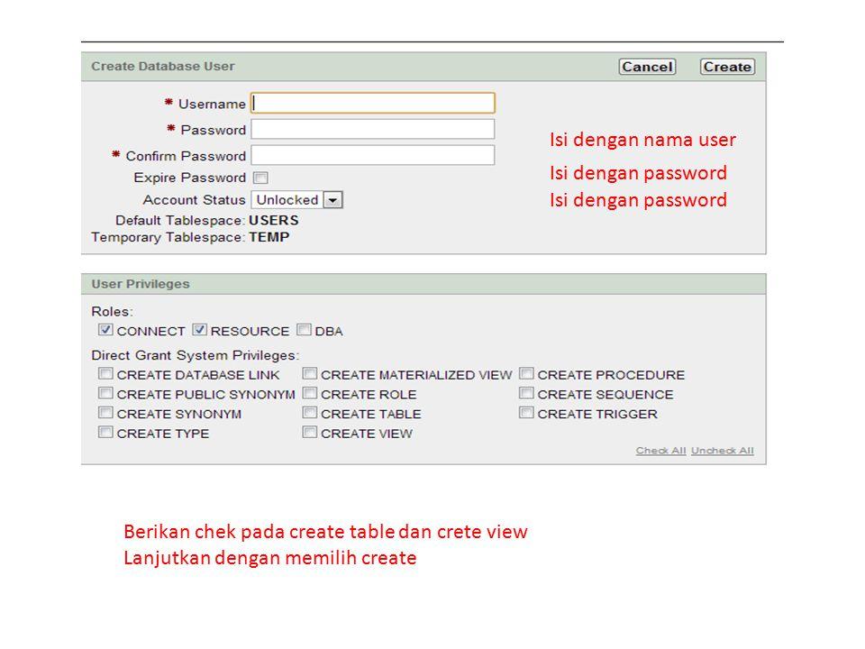 Isi dengan nama user Isi dengan password. Isi dengan password. Berikan chek pada create table dan crete view.