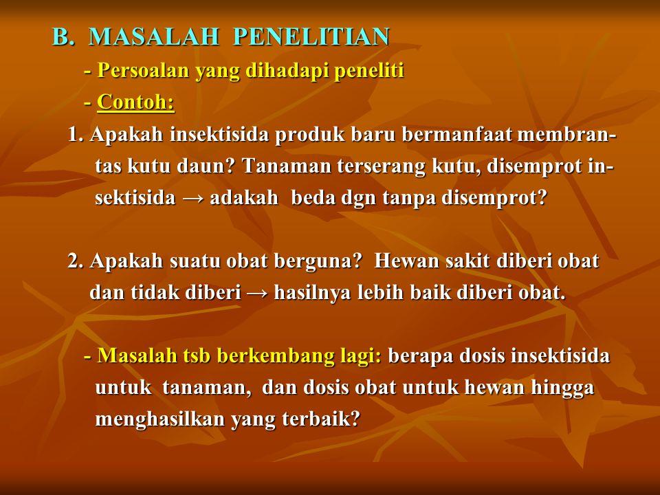 B. MASALAH PENELITIAN - Persoalan yang dihadapi peneliti - Contoh: