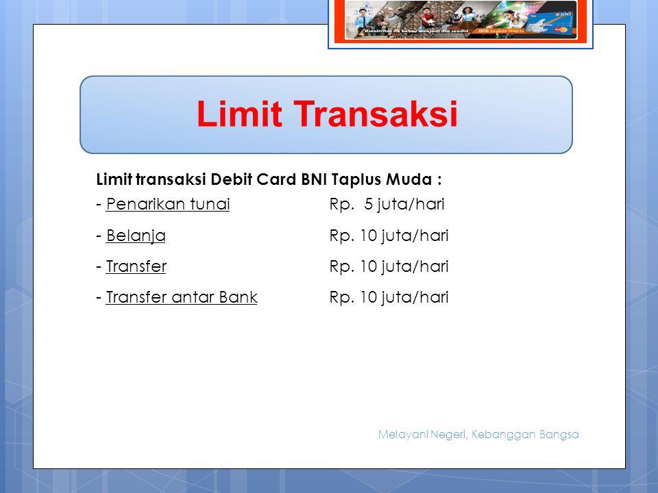 Limit Transaksi Limit transaksi Debit Card BNI Taplus Muda : -