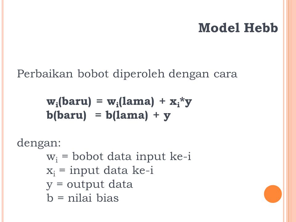 Model Hebb Perbaikan bobot diperoleh dengan cara